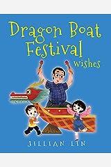 Dragon Boat Festival Wishes: Duanwu (Double Fifth) & Zongzi Chinese Festival Celebration (Fun Festivals Book 3) Kindle Edition