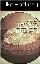 World, Overworld, Underworld, Dreamworld (The God Series Book 13)
