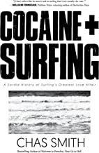 Cocaine ] Surfing: A Sordid History of Surfing's Greatest Love Affair