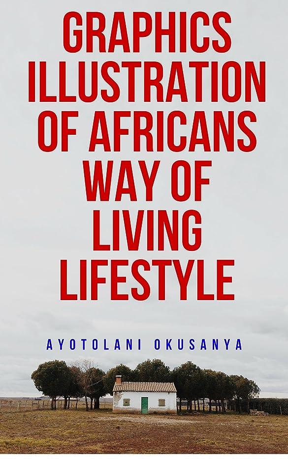 勇気のある費やす管理するAfricans way of living their lifestyle with pictures illustrations (English Edition)
