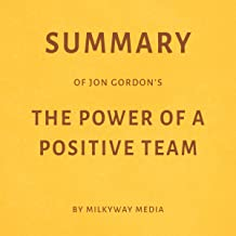 Summary of Jon Gordon's The Power of a Positive Team by Milkyway Media