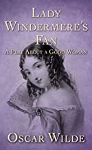 LADY WINDERMERE'S FAN: (Annotated Edition)