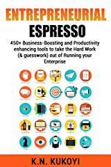 Entrepreneurial Espresso: 450+ business-boosting and productivity enhancing tools to take the hard work (& guesswork) out of running your enterprise Kindle Edition