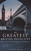 THE GREATEST BRITISH DETECTIVES - Boxed Set: 190+ Murder Mysteries, Thrillers & Crime Stories (Illustrated Edition): Tales...