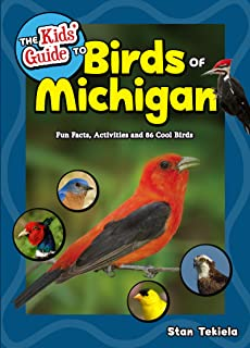 The Kids' Guide to Birds of Michigan: Fun Facts, Activities and 86 Cool Birds (Birding Children's Books)
