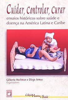 Cuidar, controlar, curar: Ensaios históricos sobre saúde e doença na América Latina e Caribe