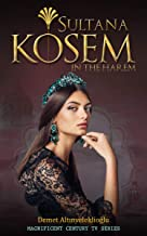 Sultana Kosem: In The Harem (Magnificent Century Book 1)
