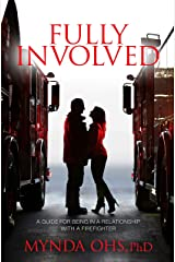 Fully Involved: A Guide For Being In A Relationship With A Firefighter Kindle Edition