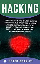 Hacking: A Comprehensive, Step-By-Step Guide to Techniques and Strategies to Learn Ethical Hacking With Practical Examples to Computer Hacking, Wireless Network, Cybersecurity and Penetration Testing