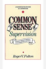 Common Sense Supervision: A Handbook for Success as a Supervisor Kindle Edition