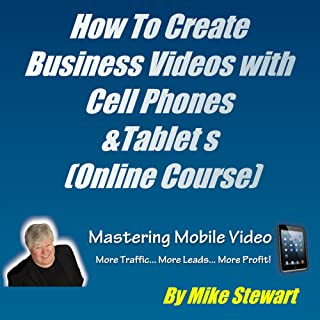 How To Create Business Videos with Cell Phones & Tablet & Tablets (Online Course) [Online Code]