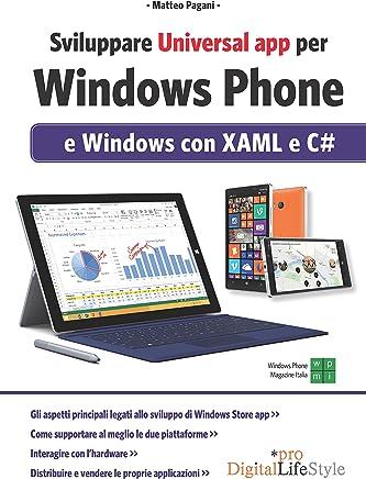 Sviluppare Universal app per Windows Phone: e Windows con XAML e C#