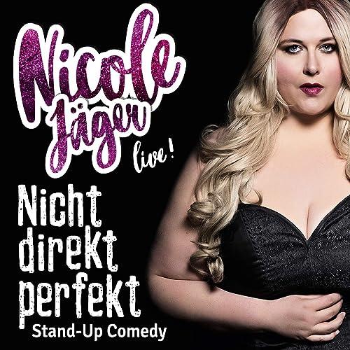 Nicht direkt perfekt (Live) [Explicit] Nicole Jäger