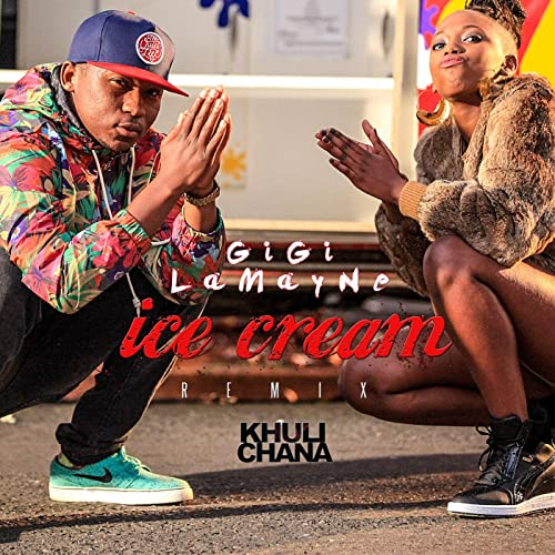 gigi lamayne ft khuli chana ice cream remix