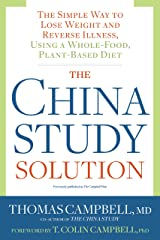 The China Study Solution: The Simple Way to Lose Weight and Reverse Illness, Using a Whole-Food, Plant-Based Diet Kindle Edition