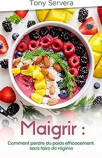 Régime : Comment perdre du poids efficacement sans faire de régime (maigrir, mincir, ventre plat, régime, perte de poids) (French Edition)