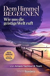 Dem Himmel begegnen: Wie uns die Geistige Welt ruft (German Edition)