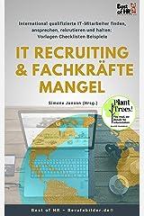 IT Recruiting & Fachkräftemangel: International qualifizierte IT-Mitarbeiter finden, ansprechen, rekrutieren und halten [Vorlagen Checklisten Beispiele] Kindle Ausgabe