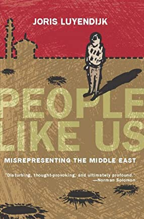 People Like Us: Misrepresenting the Middle East (English Edition)