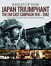 Japan Triumphant: The Far East Campaign. Rare Photographs from Wartime Archives (Images of War)