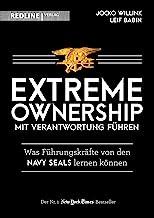 Extreme Ownership - mit Verantwortung führen: Was Führungskräfte von den Navy Seals lernen können (German Edition)