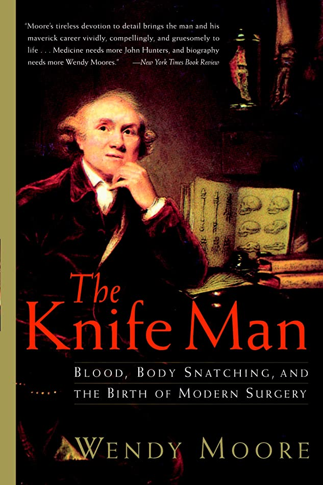 宿年金受給者振り向くThe Knife Man: Blood, Body Snatching, and the Birth of Modern Surgery (English Edition)