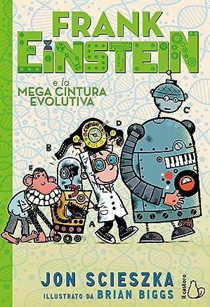 Frank Einstein e la mega cintura evolutiva. Ediz. illustrata