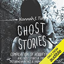 Ghost Stories: The Most Horrifying Real Ghost Stories from Around the World Including Disturbing Ghost, Hauntings, & Paran...