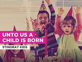 Unto Us A Child Is Born al estilo de Stingray Kids