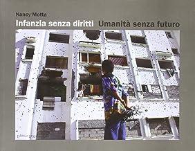 Infanzia senza diritti. Umanità senza futuro (I Meridiani)