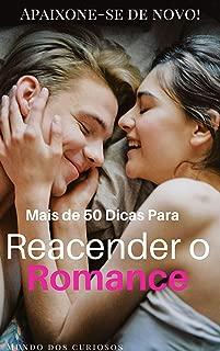 Mais de 50 Dicas Para Reacender o Romance: Apaixone-se de novo! (Portuguese Edition)