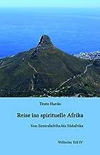 Reise ins spirituelle Afrika: Weltreise Teil IV (German Edition)