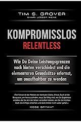 Kompromisslos - Relentless: Wie Du Deine Leistungsgrenzen nach hinten verschiebst und die elementaren Grundsätze erlernst, um unaufhaltbar zu werden (German Edition) eBook Kindle