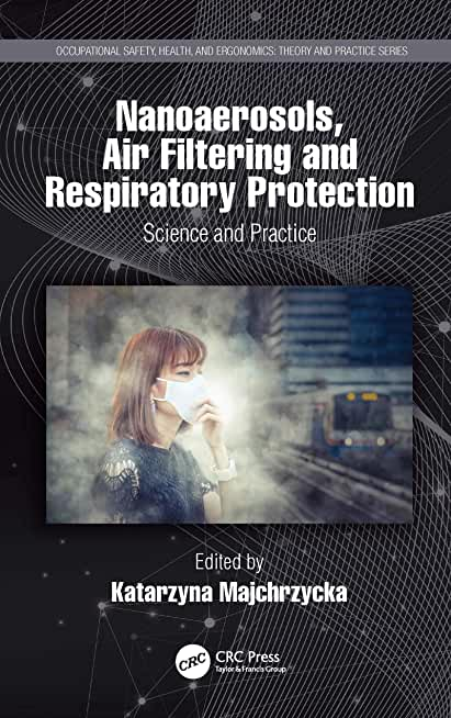 Nanoaerosols, Air Filtering and Respiratory Protection: Science and Practice (Occupational Safety, Health, and Ergonomics) (English Edition)
