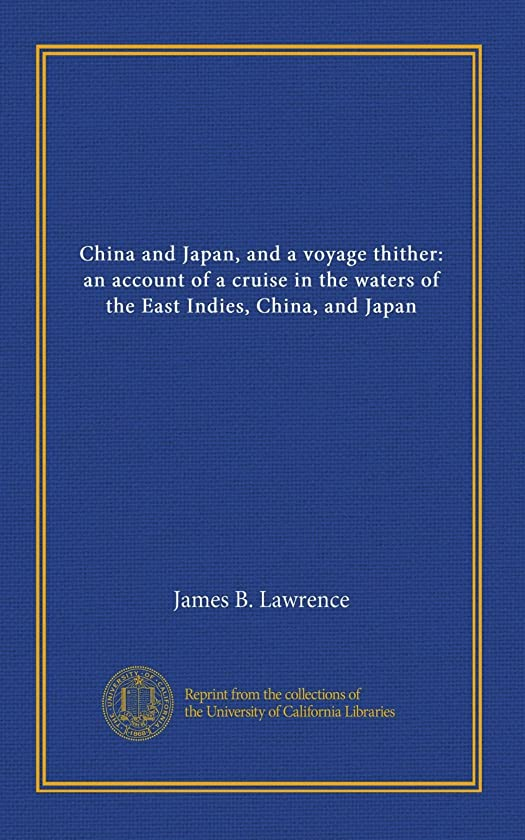 祈り漂流椅子China and Japan, and a voyage thither: an account of a cruise in the waters of the East Indies, China, and Japan