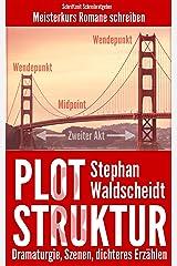 Plot & Struktur: Dramaturgie, Szenen, dichteres Erzählen: Meisterkurs Romane schreiben Kindle Ausgabe