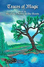Traces of Magic: Book IV: Healing Down to the Roots