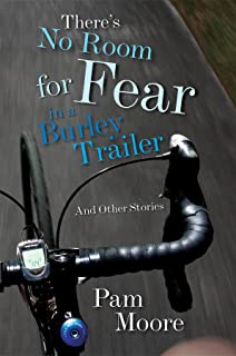 There's No Room for Fear in a Burley Trailer: And Other Stories