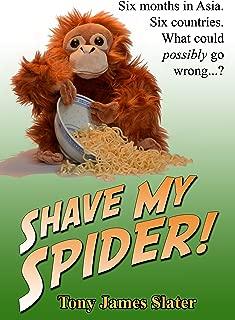 Shave My Spider! A six-month adventure around Borneo, Vietnam, Mongolia, China, Laos and Cambodia