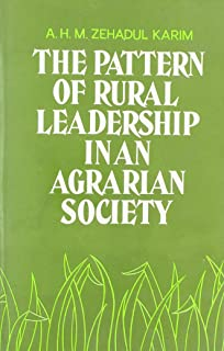 Pattern of Rural Leadership in an Agrarian Society: A Case Study of the Changing Power Structure in Bangladesh