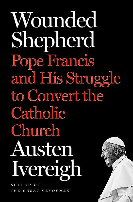 未就学ポップ強打Wounded Shepherd: Pope Francis and His Struggle to Convert the Catholic Church (English Edition)