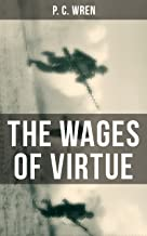 THE WAGES OF VIRTUE: From the Author of Beau Geste, Stories of the Foreign Legion, Cupid in Africa, Stepsons of France, Snake and Sword, Port o' Missing Men & The Young Stagers