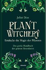 Plant Witchery – Entdecke die Magie der Pflanzen: Das große Handbuch der grünen Hexenkunst. 200 Pflanzen von A-Z und ihre Anwendung (German Edition) Format Kindle
