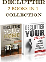 Declutter Your Home and Mind: 2 Books In 1,Decluttering your home and Mind 5 simple Steps to turning a cluttered house into a tidy home and 7 days to Achieving Incredible Success in Life