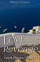 Love Through Revenge (Greek Desires Book 1) (English Edition)