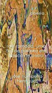 Raiz, ramada, uma flor de palavra em tronco de cada (Portuguese Edition)