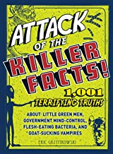 Attack of the Killer Facts!: 1,001 Terrifying Truths About Little Green Men, Government Mind-Control, Flesh-Eating Bacteri...
