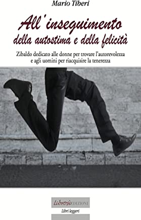 Allinseguimento dellautostima e della felicità (Libri Leggeri Vol. 11)