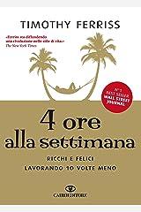 4 ore alla settimana: Ricchi e felici lavorando 10 volte meno (Italian Edition) Kindle Edition