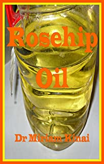 Rosehip Oil (Carrier Oils Book 12)